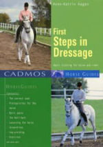 First Steps in Dressage : Basic Training for Horse and Rider - Anne-Katrin Hagen