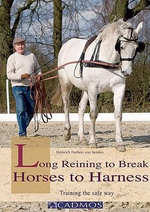 Long Reining to Break Horses to Harness : Training the Safe Way - Henrich Freiherr von Senden