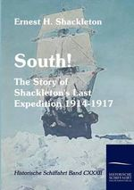 South! : The Story of Shackleton's Last Expedition 1914-1917 - Ernest H Shackleton