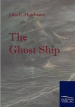 The Ghost Ship : A Mystery of the Sea - John C Hutcheson