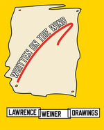 Written on the Wind : Lawrence Weiner Drawings - Alice Zimmerman Weiner