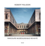 Robert Polidori : Transitional States / Parcours Museologique Revisite - Robert Polidori