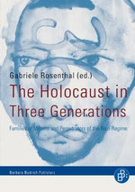 The Holocaust in Three Generations : Families of Victims and Perpetrators of the Nazi Regime