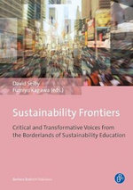 Sustainability Frontiers : Critical and Transformative Voices from the Borderlands of Sustainability Education