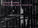 Gereon Krebber : Here Today, Gone Tomorrow - Gereon Krebber