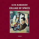 Ilya Kabakov : Collage of Spaces