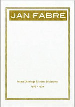 Jan Fabre : Insect Drawings & Insect Sculptures 1975-1979 - Manfred Schneckenburger