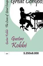 The Loves of Great Composers - Gustav Kobb