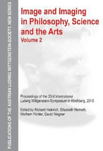 Image & Imaging in Philosophy, Science & the Arts: v. 2 : Proceedings of the 33rd International Ludwig Wittgenstein-Symposium in Kirchberg, 2010