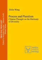Process & Pluralism : Chinese Thought on the Harmony of Diversity - Zhihe Wang