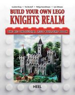 Build Your Own Lego Knight's Realm : The Big Unofficial Lego Builder's Book - Joe Klang