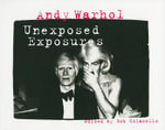 Andy Warhol : Unexposed Exposures - Bob Colacello