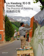 Liu Xiaodong : The Process of Painting - Gunther Holler-Schuster