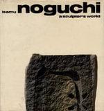 Isamu Noguchi : A Sculptor's World - R.Buckminster Fuller