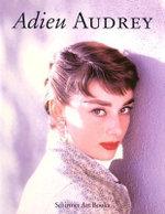 Adieu Audrey : Memories of Audrey Hepburn - Klaus-Jurgen Sembach