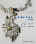 Elisabeth J. Gu. Defner : Man - Nature - Cosmos Jewellery and Objects - Karl Bollmann
