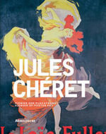 Jules Cheret : Artist of the Belle Epoque and Pioneer of Poster Art