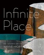 Infinite Place : The Ceramic Art of Wayne Higby - Peter Held