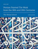 Persian Painted Tile Work From the 18th and 19th Centuries : The Shiraz School - Hadi Seif