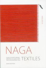 Naga Textiles : Design, Technique, Meaning and Effect of a Local Craft Tradition - Marion Wettstein