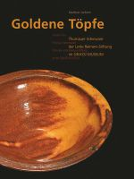 Golden Pots : Thurnau Earthenware from the Lotte Reimers-Stiftung at the Grassi Museum - Marlene Jochem