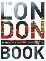 The London Book : Highlights of a Fascinating City - Monaco Books