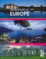 Dream Routes of Europe :  Scenic Drives to the Most Spectacular Places - Monaco Books
