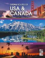Dream Routes of USA & Canada :  Scenic Drives to the Most Spectacular Places - Monaco Books