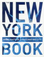 The New York Book : Highlights of a Fascinating City - Monaco Books