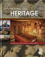 The World Heritage : 911 Cultural and Natural Heritage Monuments Selected by UNESCO - Monaco Books