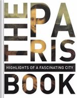 The Paris Book : Highlights of a Fascinating City - Monaco Books