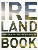 The Ireland Book : Highlights of a Fascinating Country - Monaco Books