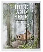 Hide and Seek : The Architecture of Cabins and Hideouts