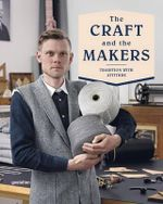 The Craft and the Makers : Between Tradition and Attitude