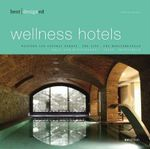 Best Designed Wellness Hotels : Western and Central Europe, the Alps, the Mediterranean Pt. 1 - Martin Nicholas Kunz