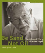 Be Sand, Not Oil - The Life and Work of Amos Vogel - Paul Cronin