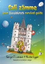 Sali Zaemme Your Baselduetsch Survival Guide : Your Baseldutsch Survival Guide - Sergio J. Lievano