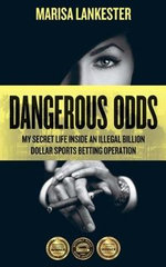 Dangerous Odds : My Secret Life Inside an Illegal Billion Dollar Sports Betting Operation - Marisa Lankester