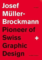 Josef Mueller-Brockmann : Pioneer of Swiss Graphic Design :  Pioneer of Swiss Graphic Design