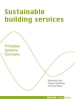 Sustainable Building Services : Principles Systems Concepts - Bernhard Lenz