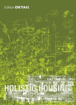 Holistic Housing : Concepts, Design Strategies and Processes - Hans Drexler
