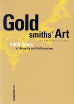 Goldsmiths Art : 5000 Years of Jewelry and Hollowware - Hermann Schadt