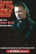 Dawn of the Metal Gods : My Life in Judas Priest and Heavy Metal - Al Atkins
