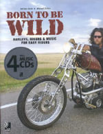 Born to be Wild : Harleys, Bikers and Music for Easy Riders - Michael Stein