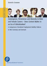 Convergence, Persistence and Diversity in Male and Female Careers : A Comparison of Gendered Employment Mobility Patterns in West Germany and Denmark - Daniela Grunow