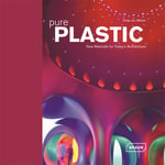 Pure Plastics : New Materials for Today's Architecture - Chris van Uffelen