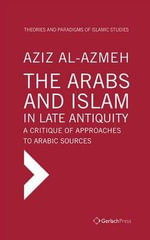 The Arabs and Islam in Late Antiqiuity : a Critique of Approaches to Arabic Sources - Aziz Al-Azmeh
