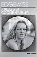 Edgewise - a Picture of Cookie Mueller : A Picture of Cookie Mueller - John Waters