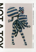 Not a Toy : Radical Character Design in Fashion and Costume - Judith Hoos Fox