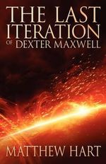 The Last Iteration Of Dexter Maxwell - Matthew Hart